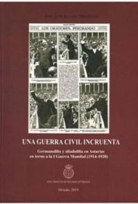 Una guerra civil incruenta Germanofilia y aliadofilia en Asturias en torno a la I Guerra Mundial (1914 -1920) - - 9788412137248