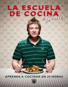 Escuela de cocina aprende a cocinar en 24 horas jamie oliver comprar libro 9788498676303 - Libro escuela de cocina ...